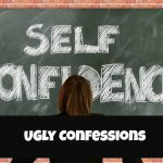 Ugly Confessions